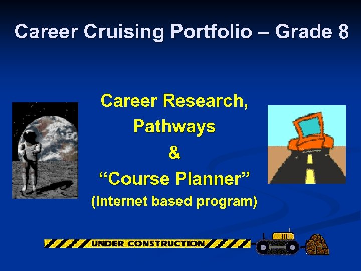 "Career Cruising Portfolio – Grade 8 Career Research, Pathways & ""Course Planner"" (internet based"