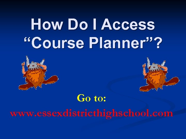 """How Do I Access """"Course Planner""""? Go to: www. essexdistricthighschool. com"""