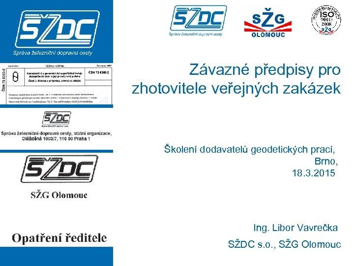 Závazné předpisy pro zhotovitele veřejných zakázek Školení dodavatelů geodetických prací, Brno, 18. 3. 2015
