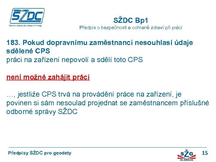 SŽDC Bp 1 Předpis o bezpečnosti a ochraně zdraví při práci 183. Pokud dopravnímu
