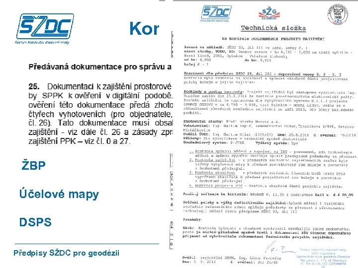 Kontrola PPK Projekt ŽBP Účelové mapy DSPS Předpisy SŽDC pro geodézii 23