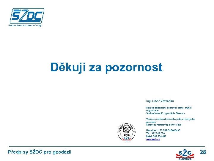 Děkuji za pozornost Ing. Libor Vavrečka Správa železniční dopravní cesty , státní organizace Správa