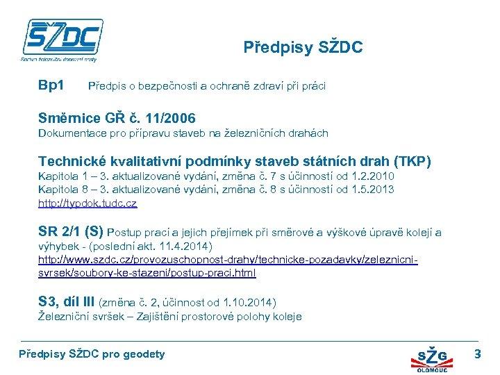 Předpisy SŽDC Bp 1 Předpis o bezpečnosti a ochraně zdraví při práci Směrnice GŘ