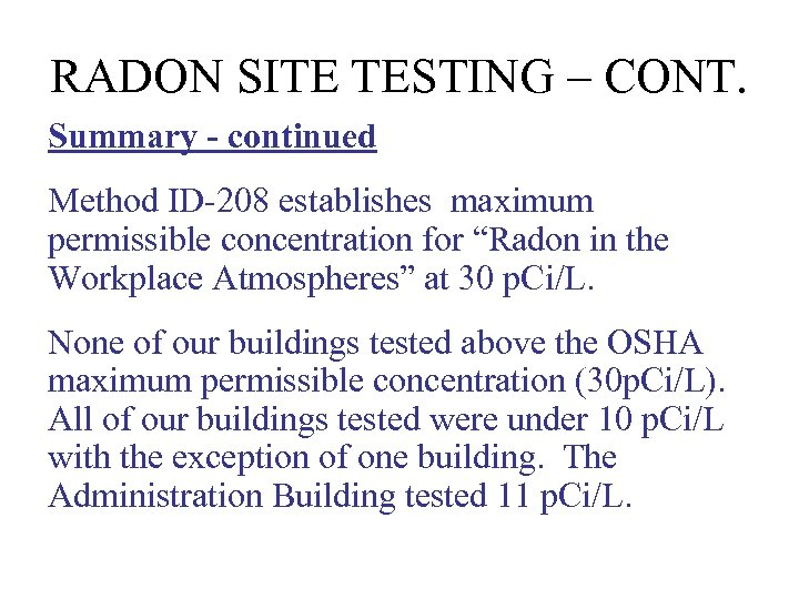 RADON SITE TESTING – CONT. Summary - continued Method ID-208 establishes maximum permissible concentration