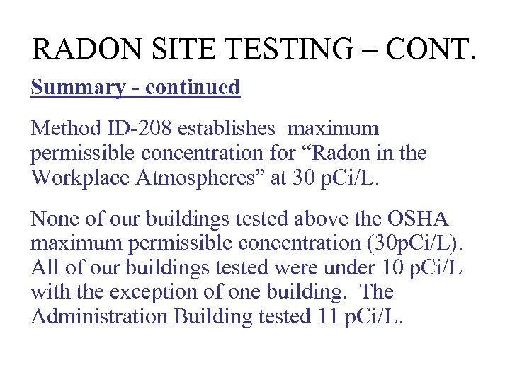 RADON SITE TESTING – CONT. Summary - continued Method ID-208 establishes maximum permissible concentration