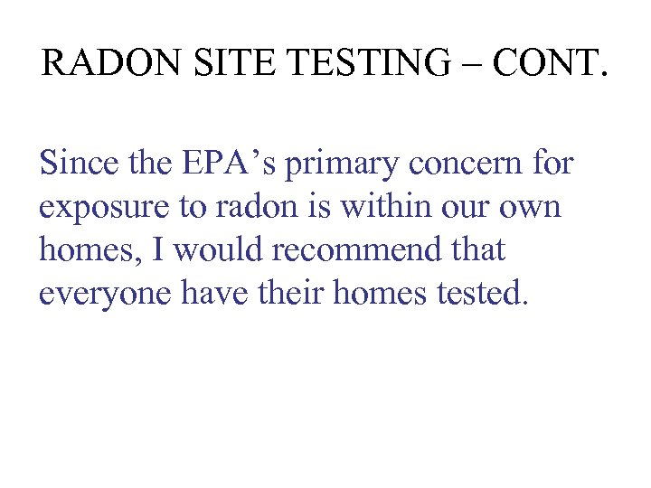 RADON SITE TESTING – CONT. Since the EPA's primary concern for exposure to radon