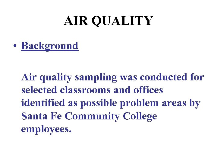 AIR QUALITY • Background Air quality sampling was conducted for selected classrooms and offices