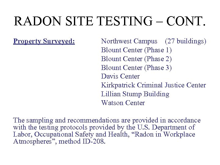 RADON SITE TESTING – CONT. Property Surveyed: Northwest Campus (27 buildings) Blount Center (Phase