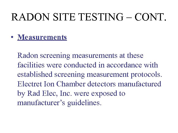 RADON SITE TESTING – CONT. • Measurements Radon screening measurements at these facilities were