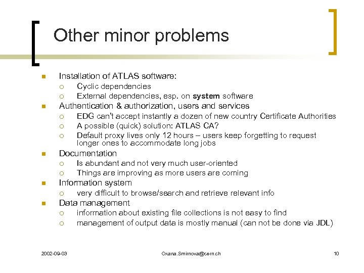 Other minor problems n Installation of ATLAS software: ¡ ¡ n Authentication & authorization,