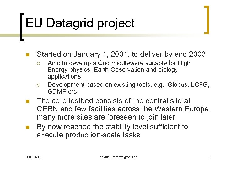EU Datagrid project n Started on January 1, 2001, to deliver by end 2003