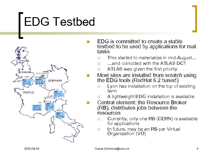 EDG Testbed n EDG is committed to create a stable testbed to be used