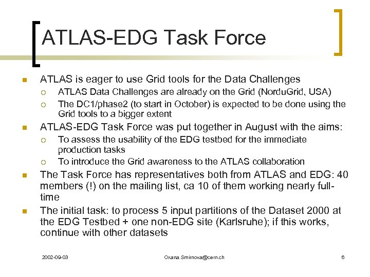 ATLAS-EDG Task Force n ATLAS is eager to use Grid tools for the Data