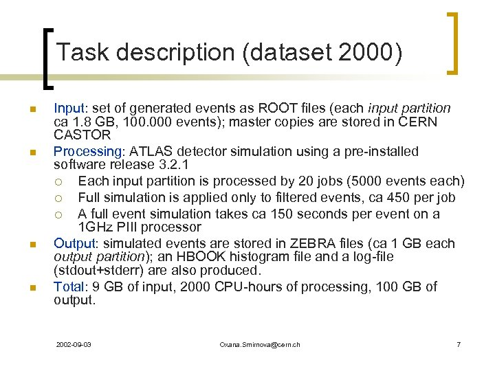 Task description (dataset 2000) n n Input: set of generated events as ROOT files