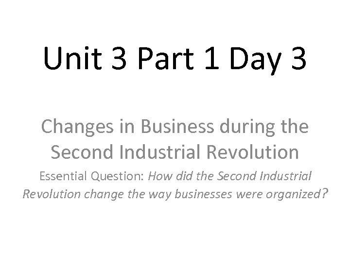 Unit 3 Part 1 Day 3 Changes in Business during the Second Industrial Revolution