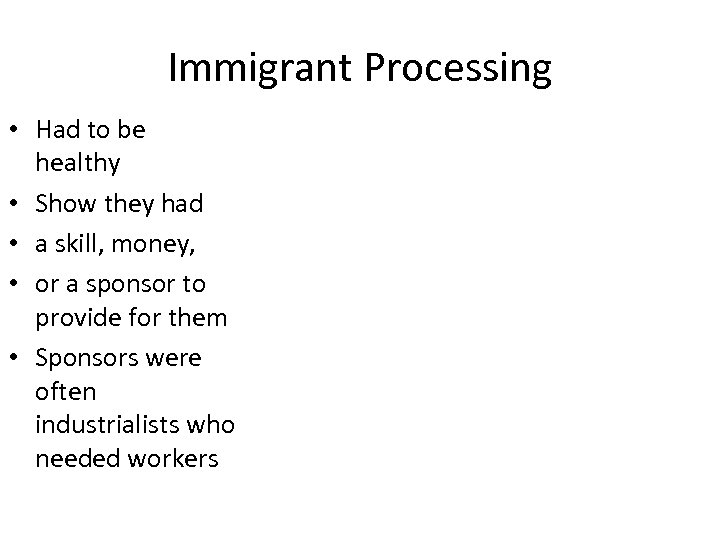 Immigrant Processing • Had to be healthy • Show they had • a skill,
