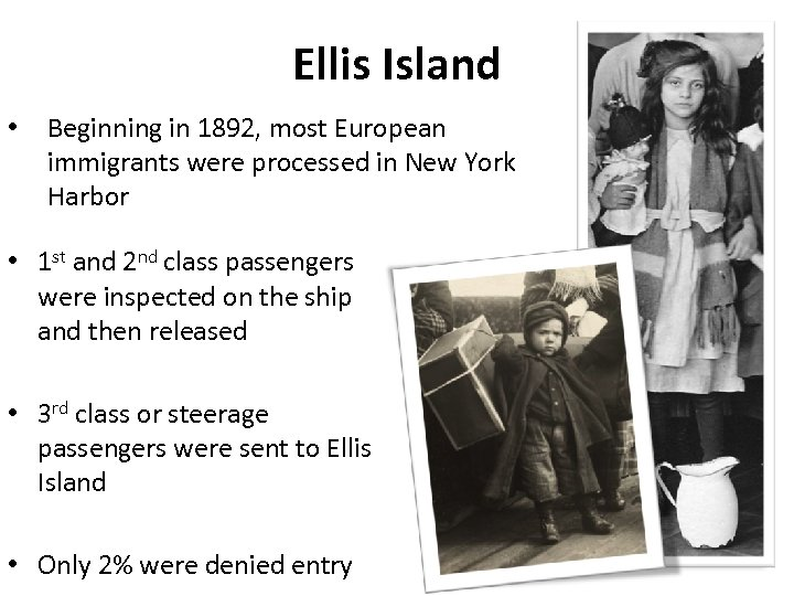 Ellis Island • Beginning in 1892, most European immigrants were processed in New York