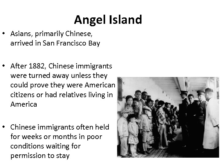Angel Island • Asians, primarily Chinese, arrived in San Francisco Bay • After 1882,