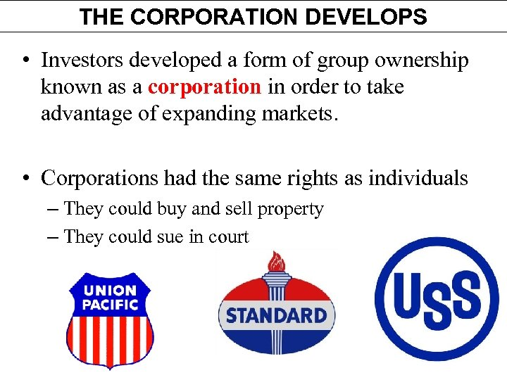 THE CORPORATION DEVELOPS • Investors developed a form of group ownership known as a