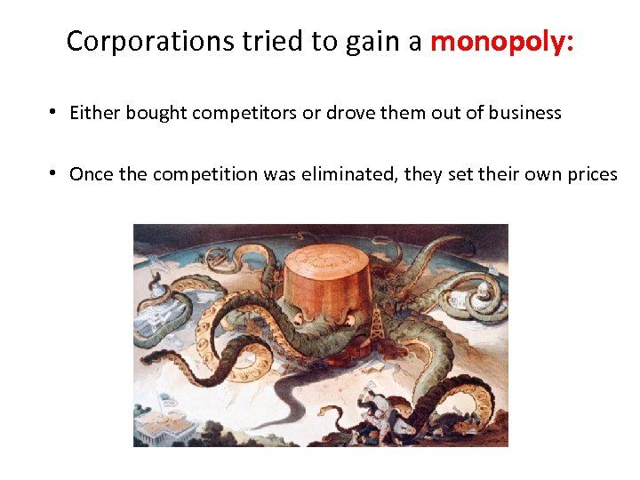 Corporations tried to gain a monopoly: • Either bought competitors or drove them out
