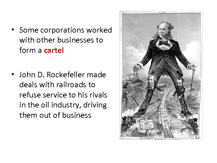 • Some corporations worked with other businesses to form a cartel • John