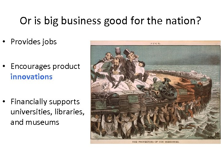 Or is big business good for the nation? • Provides jobs • Encourages product