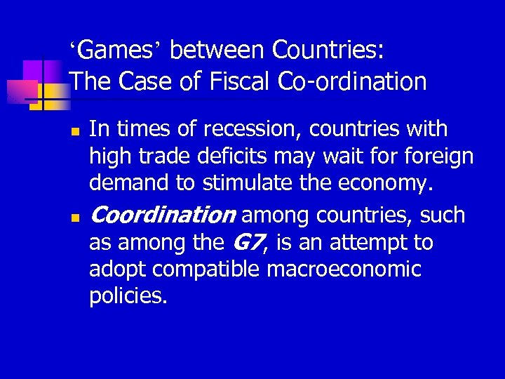 'Games' between Countries: The Case of Fiscal Co-ordination n n In times of recession,