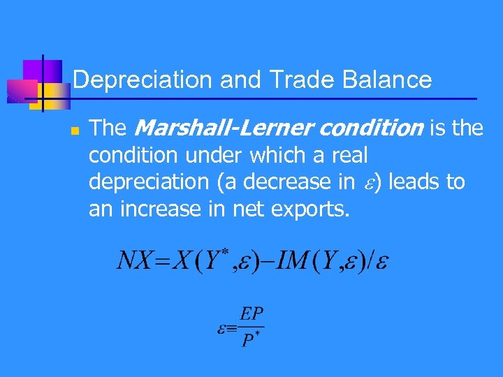Depreciation and Trade Balance n The Marshall-Lerner condition is the condition under which a