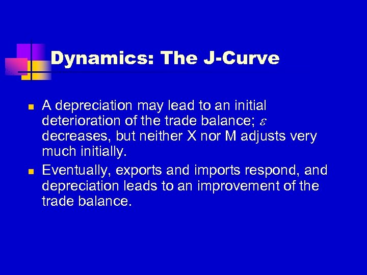 Dynamics: The J-Curve n n A depreciation may lead to an initial deterioration of
