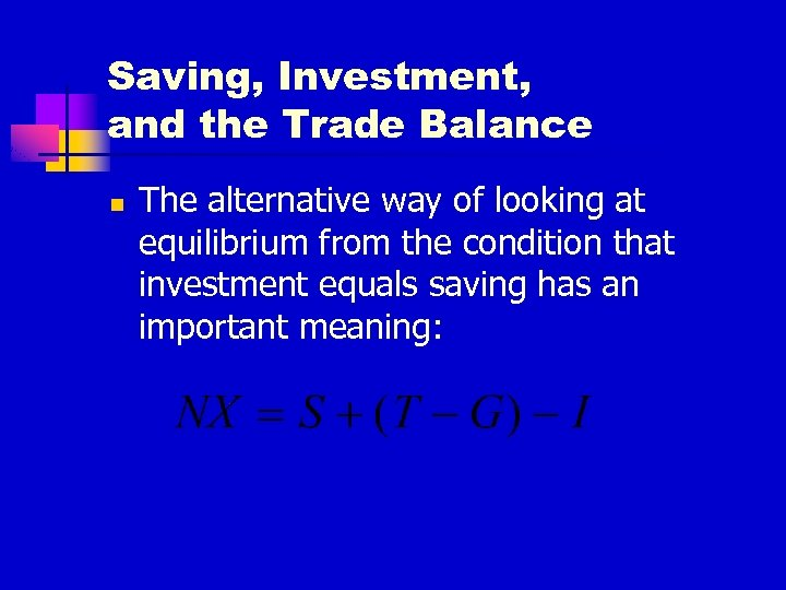 Saving, Investment, and the Trade Balance n The alternative way of looking at equilibrium
