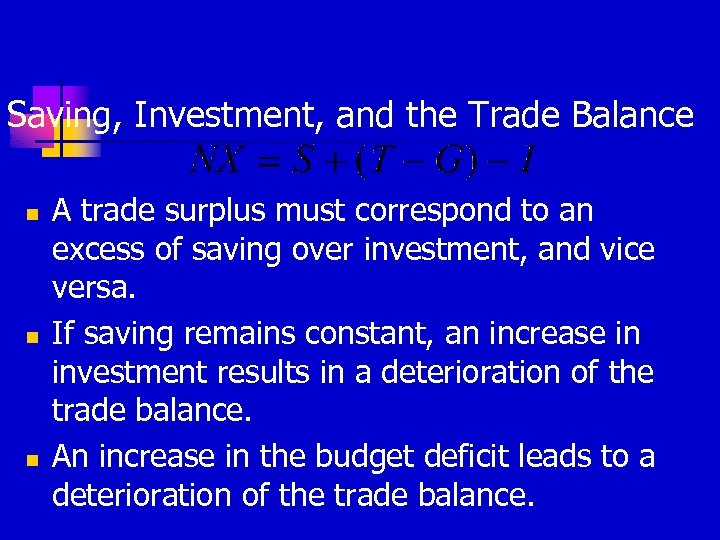 Saving, Investment, and the Trade Balance n n n A trade surplus must correspond