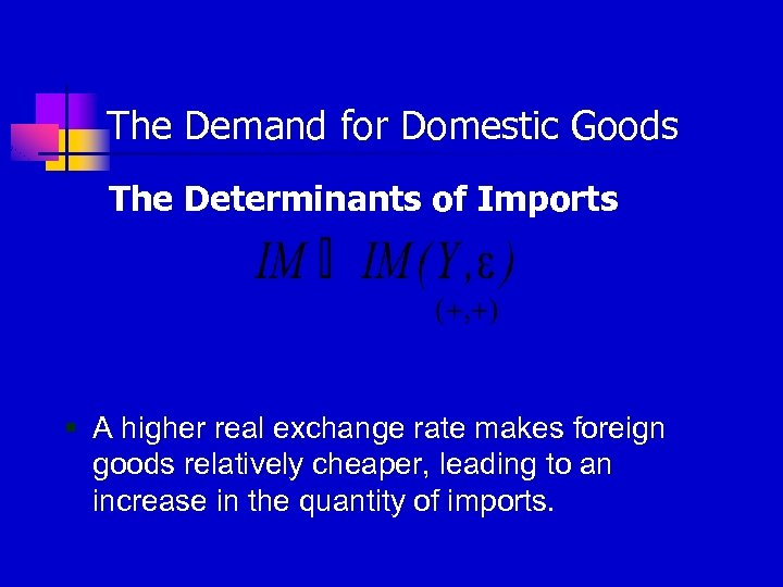 The Demand for Domestic Goods The Determinants of Imports § A higher real exchange
