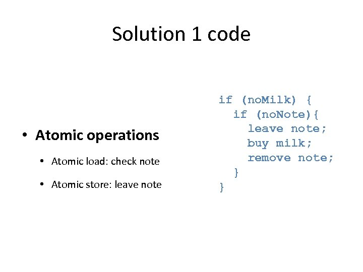 Solution 1 code • Atomic operations • Atomic load: check note • Atomic store: