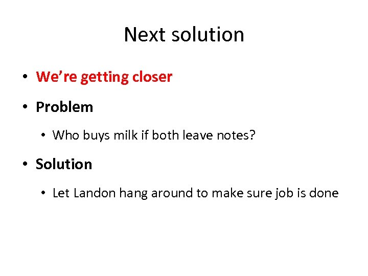 Next solution • We're getting closer • Problem • Who buys milk if both