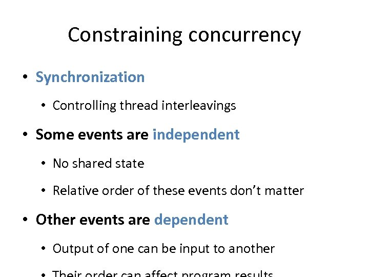 Constraining concurrency • Synchronization • Controlling thread interleavings • Some events are independent •