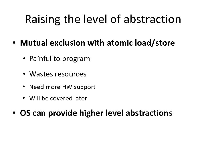 Raising the level of abstraction • Mutual exclusion with atomic load/store • Painful to