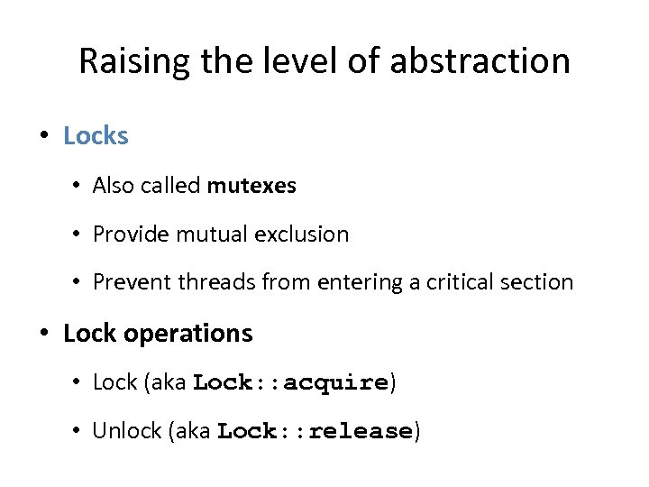Raising the level of abstraction • Locks • Also called mutexes • Provide mutual