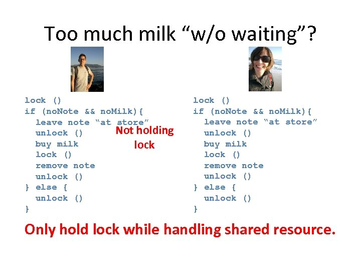 "Too much milk ""w/o waiting""? lock () if (no. Note && no. Milk){ leave"