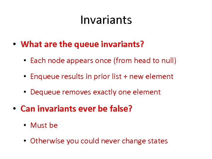 Invariants • What are the queue invariants? • Each node appears once (from head