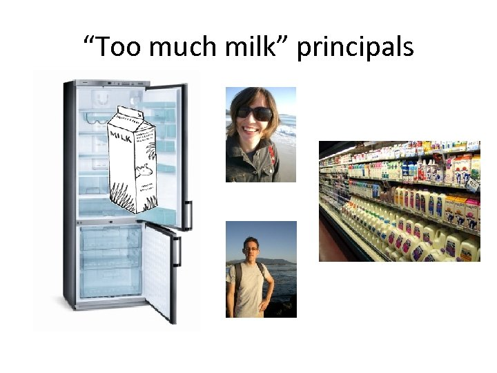 """Too much milk"" principals"