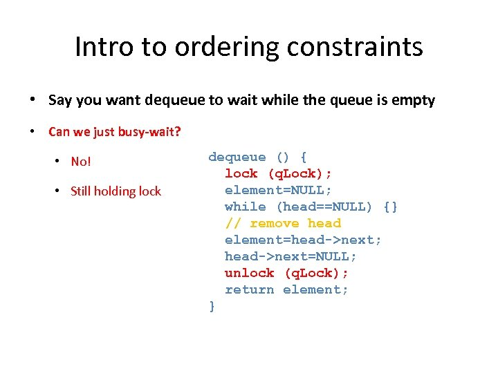 Intro to ordering constraints • Say you want dequeue to wait while the queue