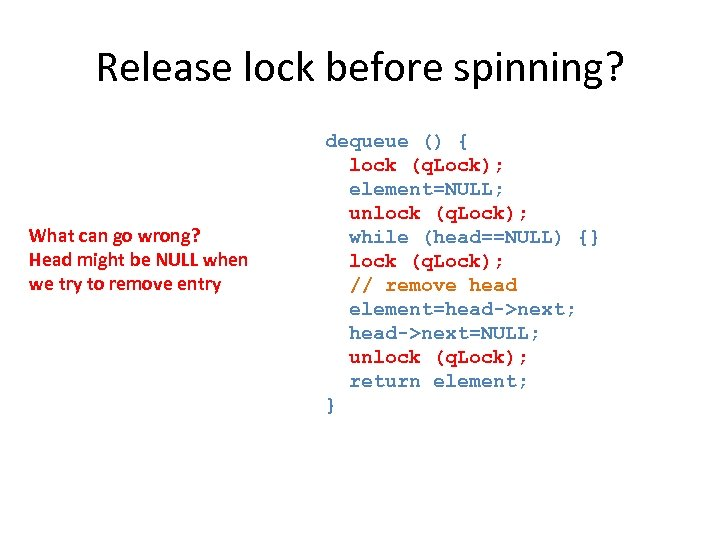 Release lock before spinning? What can go wrong? Head might be NULL when we