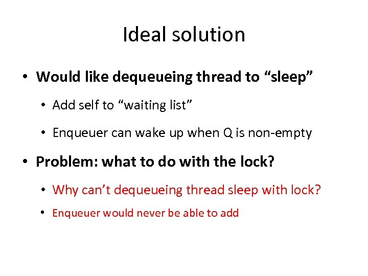 "Ideal solution • Would like dequeueing thread to ""sleep"" • Add self to ""waiting"