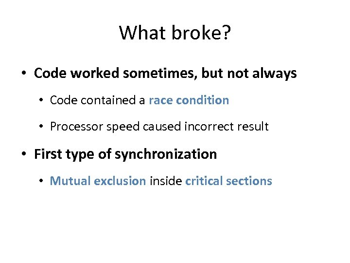 What broke? • Code worked sometimes, but not always • Code contained a race