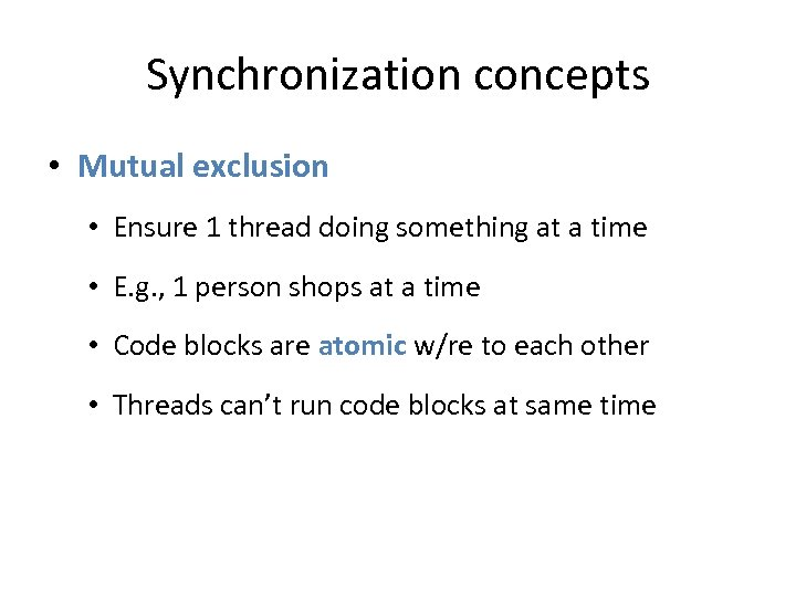 Synchronization concepts • Mutual exclusion • Ensure 1 thread doing something at a time