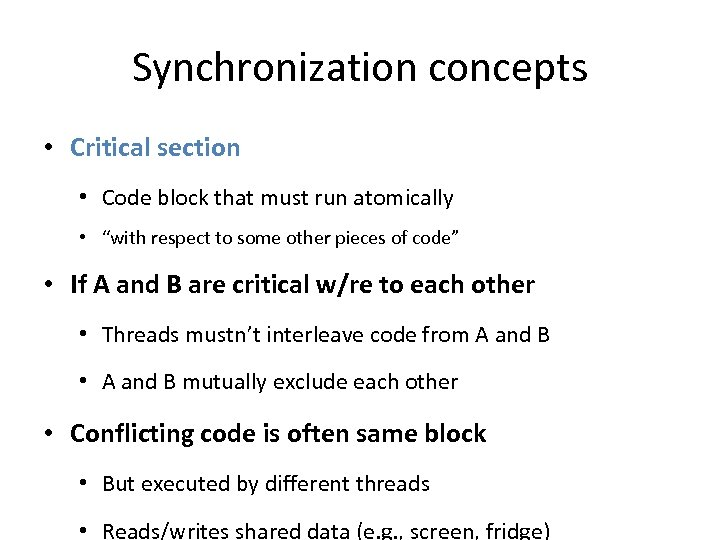 "Synchronization concepts • Critical section • Code block that must run atomically • ""with"