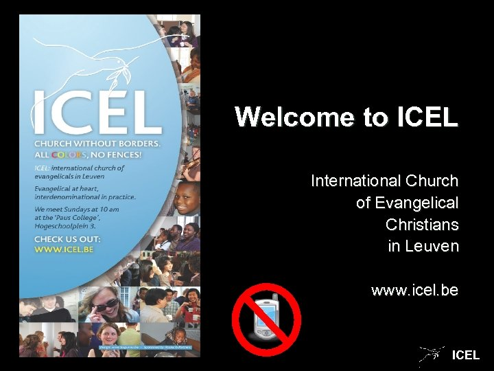 Welcome to ICEL International Church of Evangelical Christians in Leuven www. icel. be ICEL