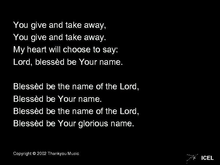 You give and take away, You give and take away. My heart will choose