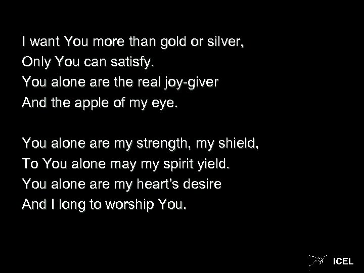 I want You more than gold or silver, Only You can satisfy. You alone