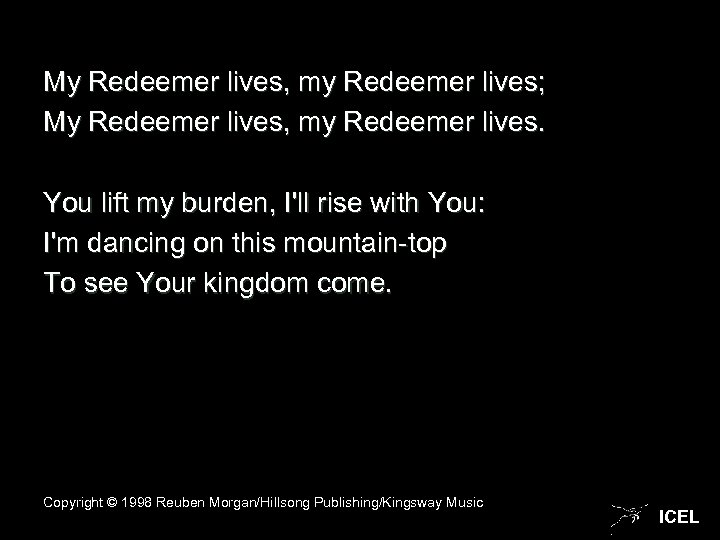 My Redeemer lives, my Redeemer lives; My Redeemer lives, my Redeemer lives. You lift